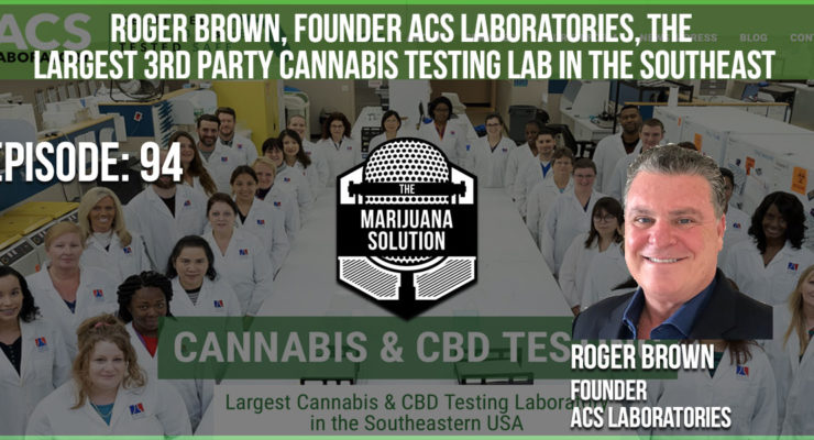 The Marijuana Solution Podcast with Roger Brown, Founder ACS Laboratories