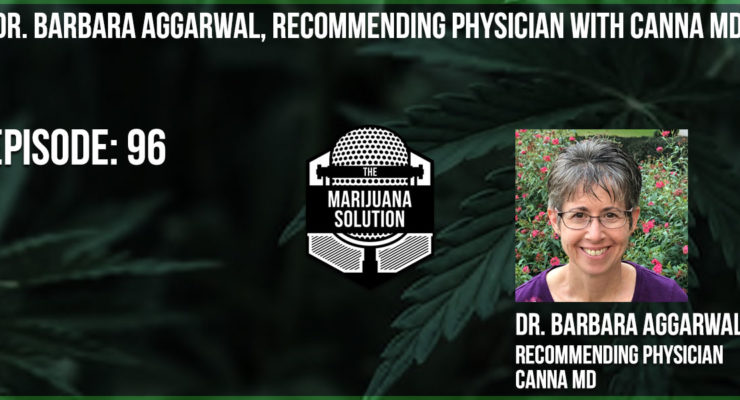 The Marijuana Solution Podcast with Dr. Barbara Aggarwal a Canna MD Medical Marijuana Doctor
